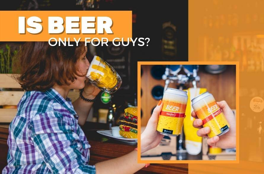 Is beer only for guys? Does beer have a gender?